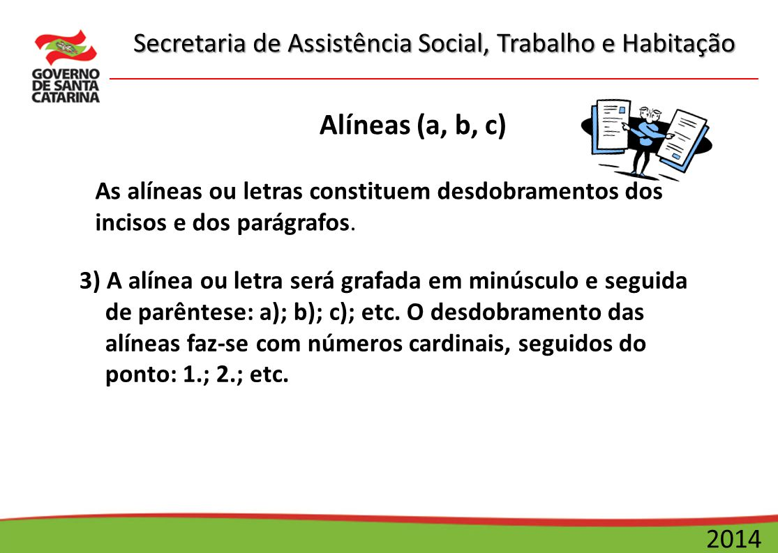 Secretaria de Assistência Social, Trabalho e Habitação 2014 Alíneas (a, b, c) 3) A alínea ou letra será grafada em minúsculo e seguida de parêntese: a