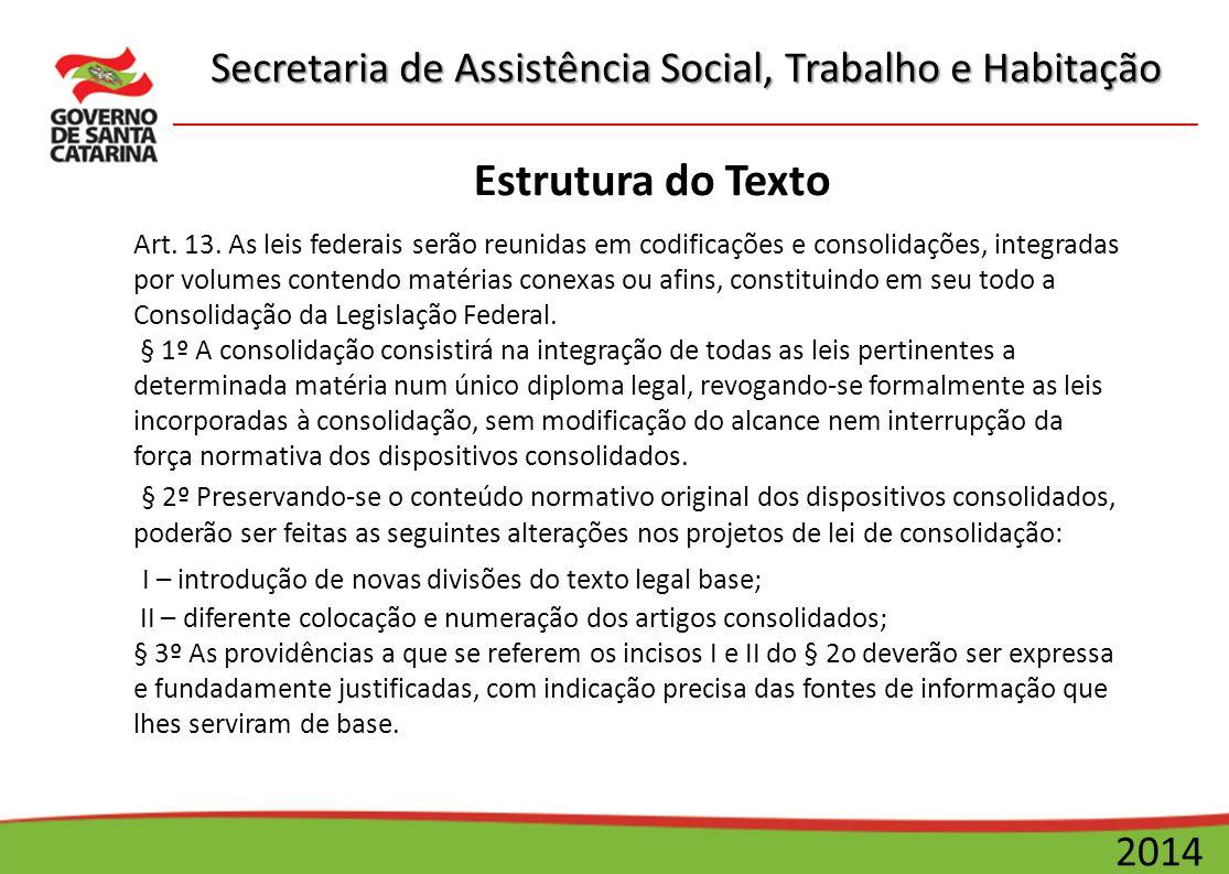 Secretaria de Assistência Social, Trabalho e Habitação 2014 Estrutura do Texto Art. 13. As leis federais serão reunidas em codificações e consolidaçõe
