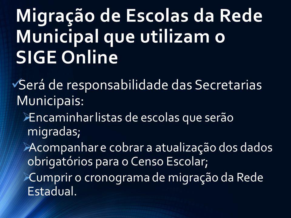 Migração de Escolas da Rede Municipal que utilizam o SIGE Online Será de responsabilidade das Secretarias Municipais:  Encaminhar listas de escolas q