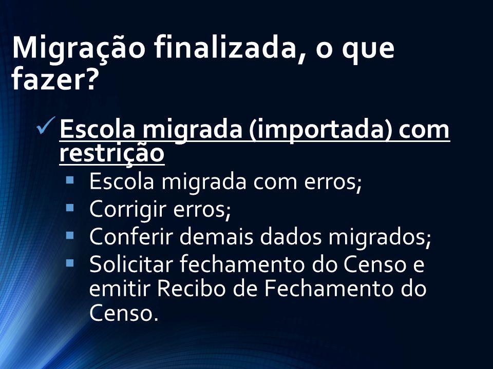 Escola migrada (importada) com restrição  Escola migrada com erros;  Corrigir erros;  Conferir demais dados migrados;  Solicitar fechamento do Cen