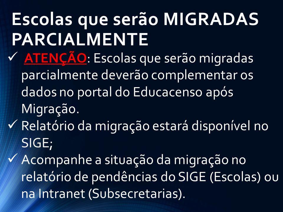 Escolas que serão MIGRADAS PARCIALMENTE ATENÇÃO: Escolas que serão migradas parcialmente deverão complementar os dados no portal do Educacenso após Mi