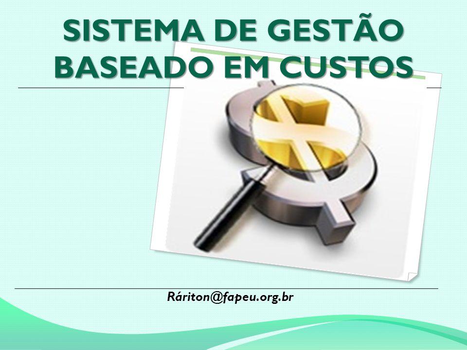 SISTEMA DE GESTÃO BASEADO EM CUSTOS Ráriton@fapeu.org.br