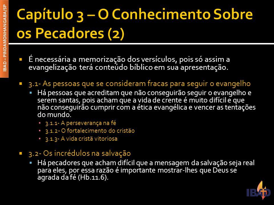 IBAD – PINDAMONHANGABA/SP  É necessária a memorização dos versículos, pois só assim a evangelização terá conteúdo bíblico em sua apresentação.