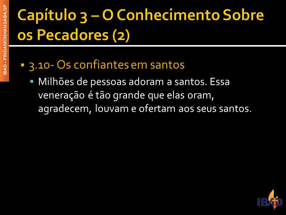 IBAD – PINDAMONHANGABA/SP  3.10- Os confiantes em santos  Milhões de pessoas adoram a santos.