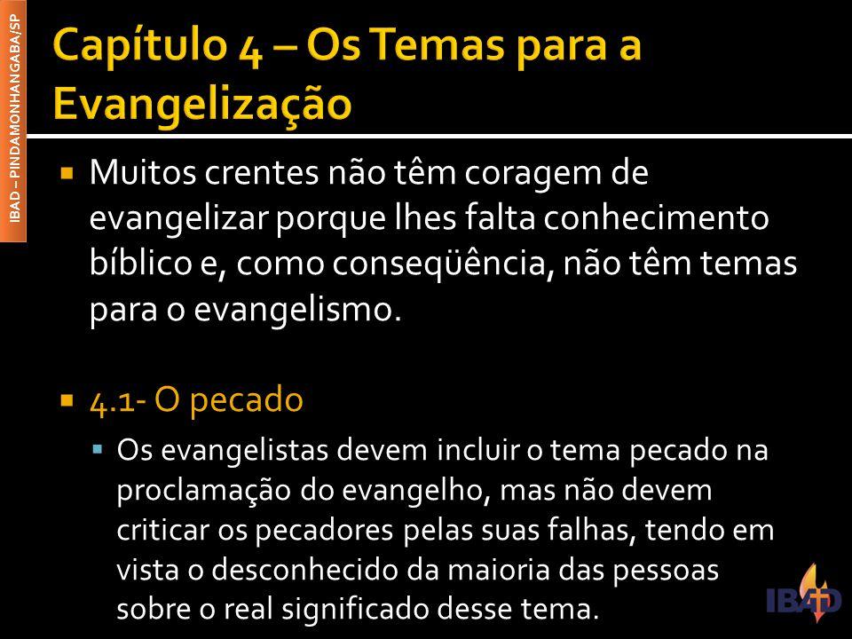 IBAD – PINDAMONHANGABA/SP  Muitos crentes não têm coragem de evangelizar porque lhes falta conhecimento bíblico e, como conseqüência, não têm temas para o evangelismo.
