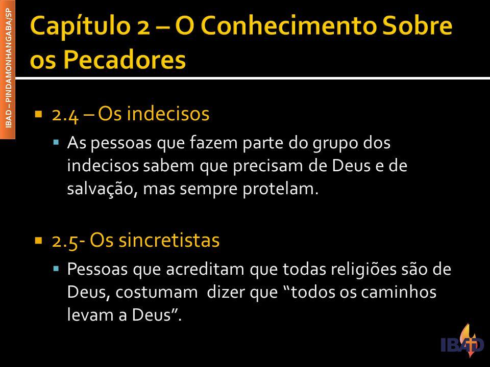 IBAD – PINDAMONHANGABA/SP  2.4 – Os indecisos  As pessoas que fazem parte do grupo dos indecisos sabem que precisam de Deus e de salvação, mas sempre protelam.