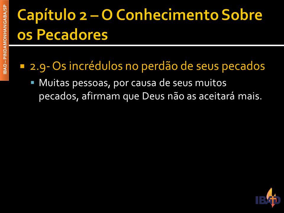 IBAD – PINDAMONHANGABA/SP  2.9- Os incrédulos no perdão de seus pecados  Muitas pessoas, por causa de seus muitos pecados, afirmam que Deus não as aceitará mais.