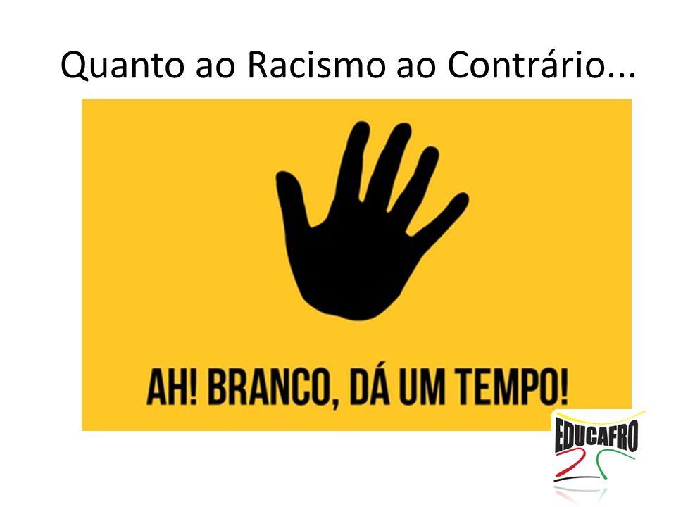 Quanto ao Racismo ao Contrário...