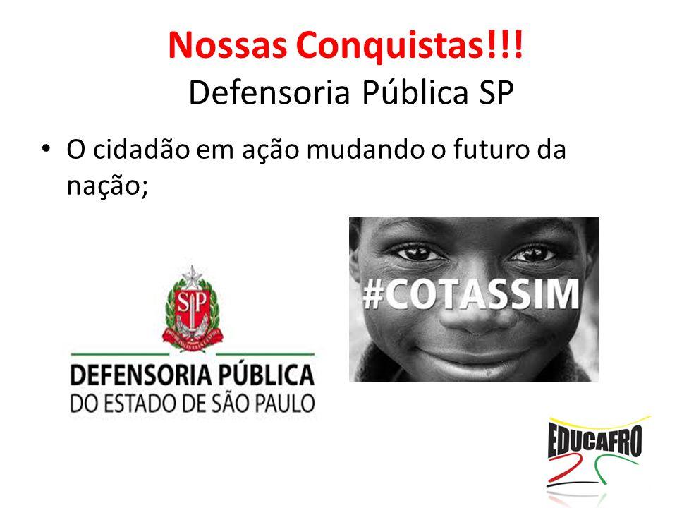 Defensoria Pública SP O cidadão em ação mudando o futuro da nação; Nossas Conquistas!!!