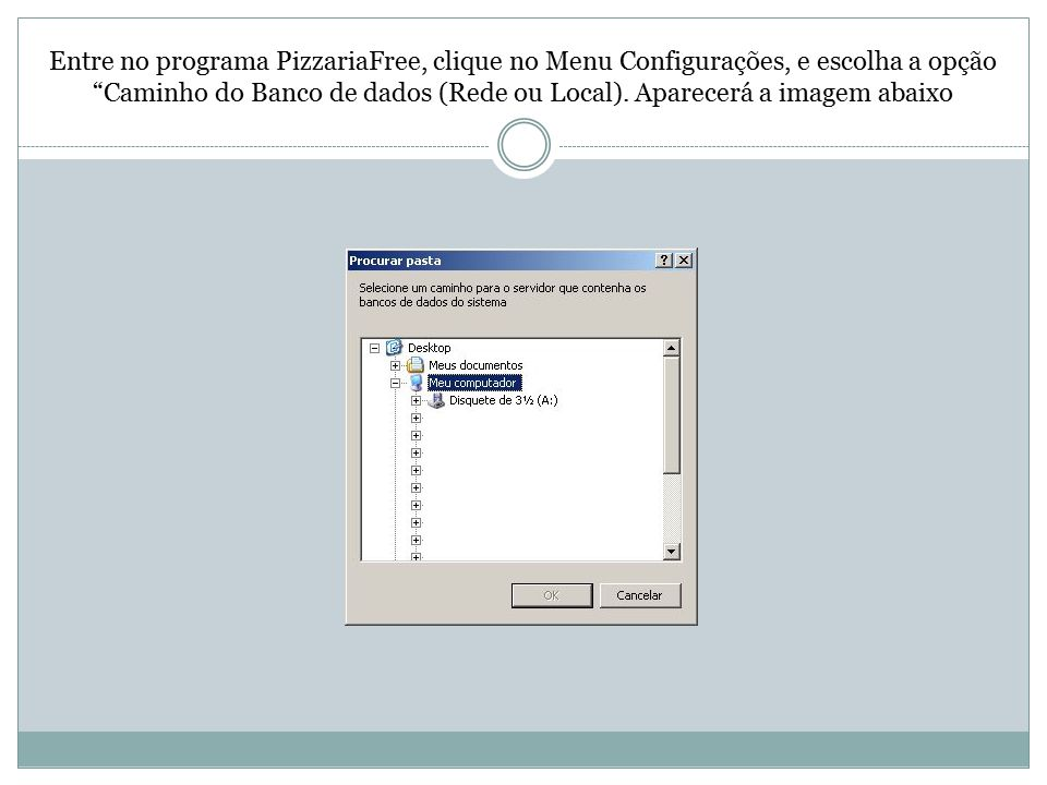 """Entre no programa PizzariaFree, clique no Menu Configurações, e escolha a opção """"Caminho do Banco de dados (Rede ou Local). Aparecerá a imagem abaixo"""