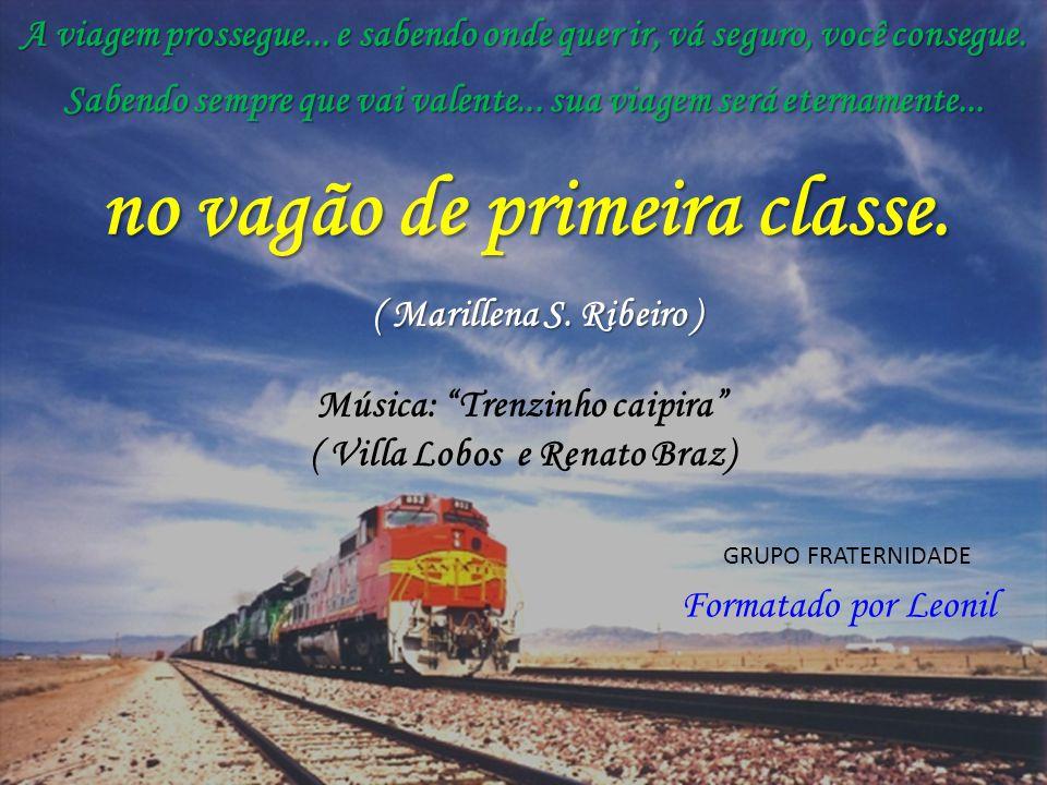 A vida é o trem que passa, o amor é o maquinista, os sonhos são vagões somos nós, a estação! Adquira seu bilhete, faça sua escolha O trem vai seguindo