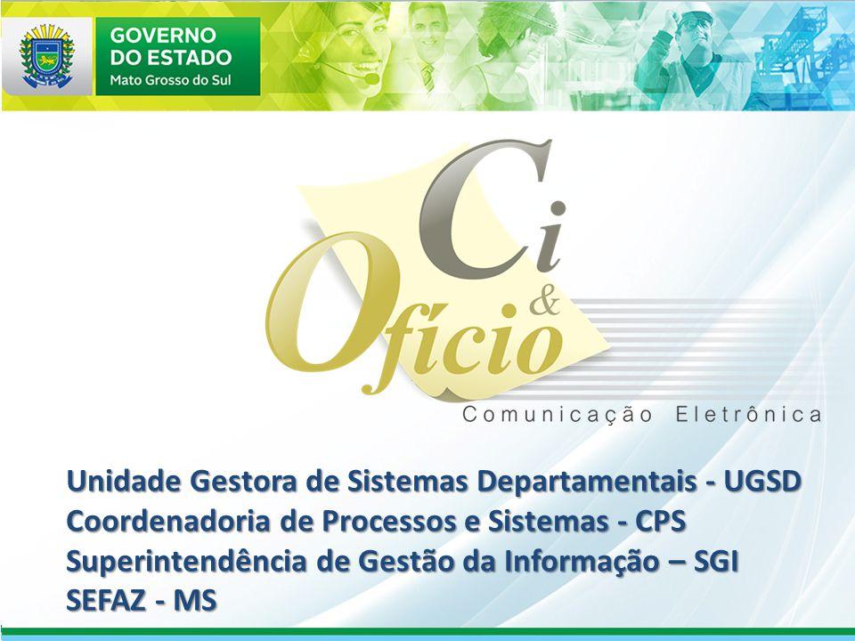 Unidade Gestora de Sistemas Departamentais - UGSD Coordenadoria de Processos e Sistemas - CPS Superintendência de Gestão da Informação – SGI SEFAZ - M