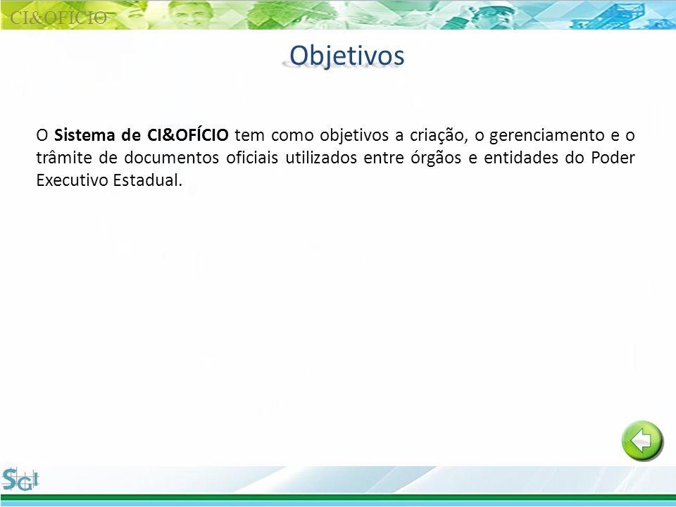 Objetivos O Sistema de CI&OFÍCIO tem como objetivos a criação, o gerenciamento e o trâmite de documentos oficiais utilizados entre órgãos e entidades