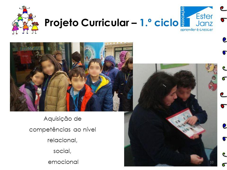 10 Projeto Curricular – 1.º ciclo Aquisição de competências ao nível relacional, social, emocional