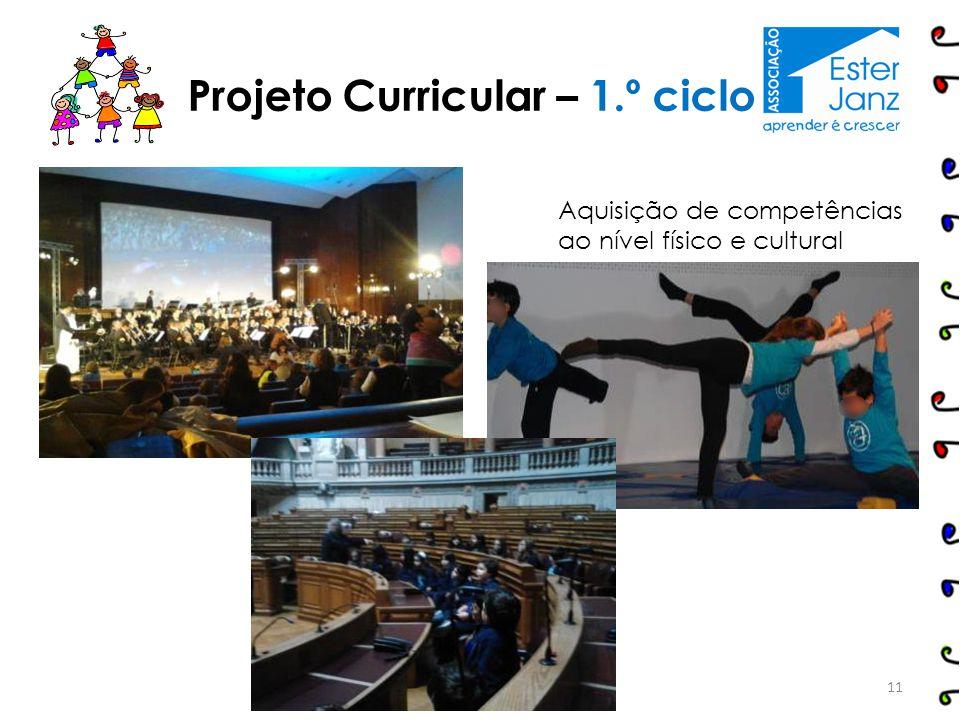 11 Projeto Curricular – 1.º ciclo Aquisição de competências ao nível físico e cultural