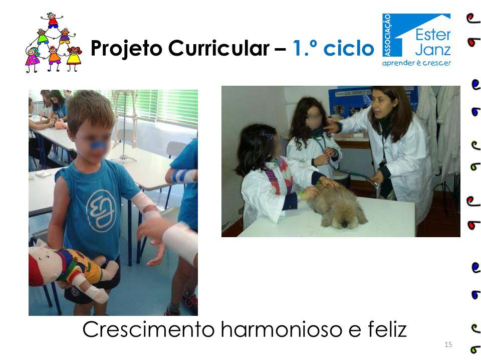 15 Projeto Curricular – 1.º ciclo Crescimento harmonioso e feliz