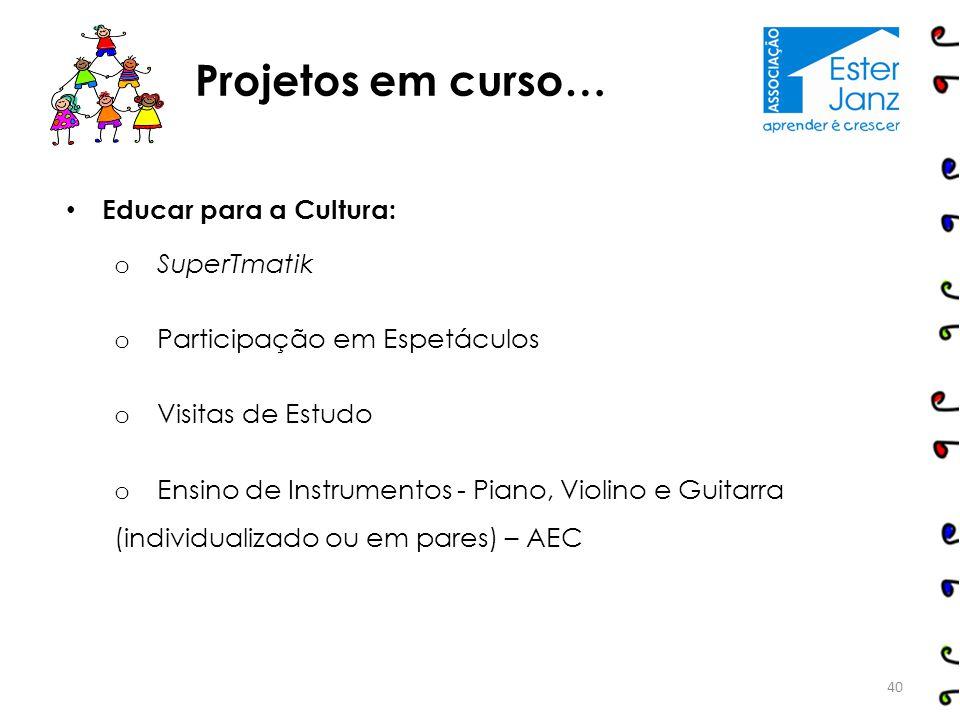 Educar para a Cultura: o SuperTmatik o Participação em Espetáculos o Visitas de Estudo o Ensino de Instrumentos - Piano, Violino e Guitarra (individua