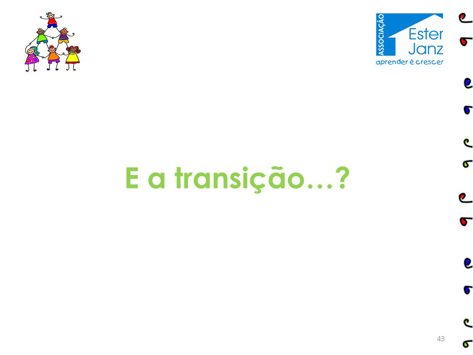 E a transição…? 43