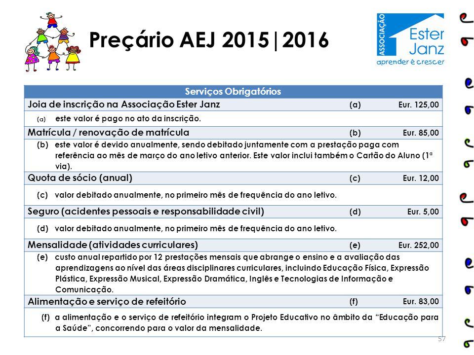 Preçário AEJ 2015|2016 Serviços Obrigatórios Joia de inscrição na Associação Ester Janz (a)Eur. 125,00 (a)este valor é pago no ato da inscrição. Matrí