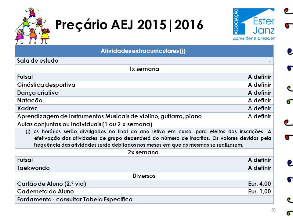 Preçário AEJ 2015|2016 Atividades extracurriculares (j) Sala de estudo - 1x semana Futsal A definir Ginástica desportiva A definir Dança criativa A de