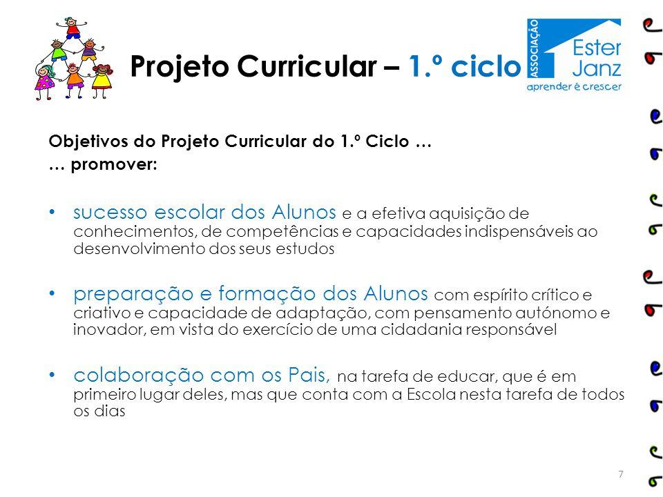 Objetivos do Projeto Curricular do 1.º Ciclo … … promover: sucesso escolar dos Alunos e a efetiva aquisição de conhecimentos, de competências e capaci