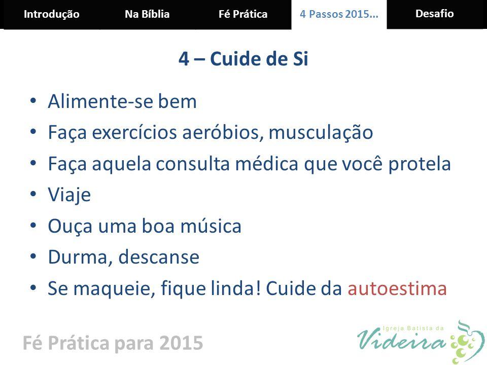 IntroduçãoNa BíbliaFé Prática 4 Passos 2015... Desafio Fé Prática para 2015 4 – Cuide de Si Alimente-se bem Faça exercícios aeróbios, musculação Faça