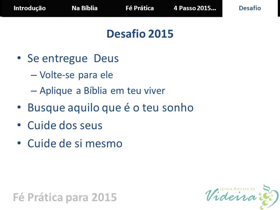 IntroduçãoNa BíbliaFé Prática4 Passo 2015... Desafio Fé Prática para 2015 Desafio 2015 Se entregue Deus – Volte-se para ele – Aplique a Bíblia em teu