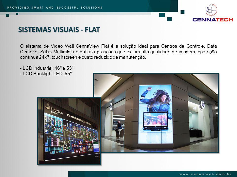 SISTEMAS VISUAIS - FLAT O sistema de Vídeo Wall CennaView Flat é a solução ideal para Centros de Controle, Data Center's, Salas Multimídia e outras ap