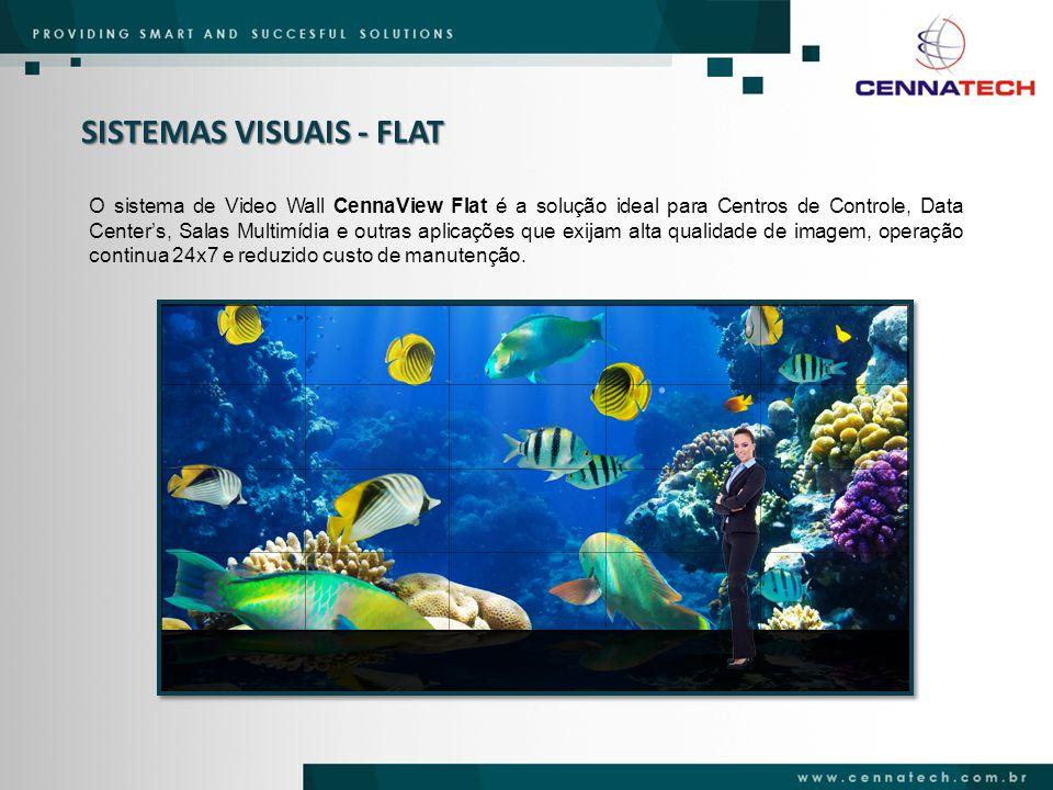SISTEMAS VISUAIS - FLAT O sistema de Video Wall CennaView Flat é a solução ideal para Centros de Controle, Data Center's, Salas Multimídia e outras ap