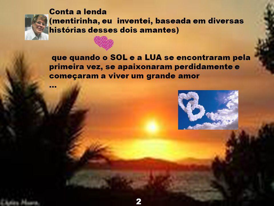 O SOL E A LUA Pesquisa e edição Prof. Elazier Barbosa Clicar INICIAR (Depois é automático)