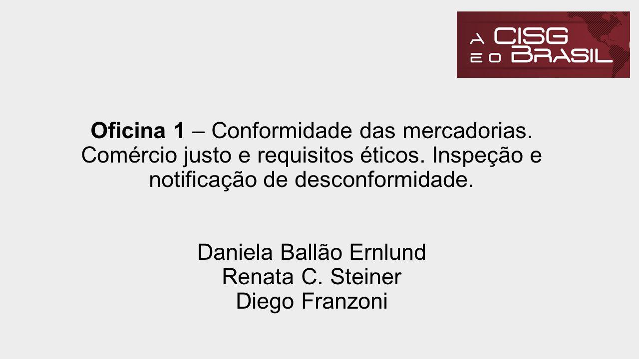 Oficina 1 – Conformidade das mercadorias. Comércio justo e requisitos éticos. Inspeção e notificação de desconformidade. Daniela Ballão Ernlund Renata