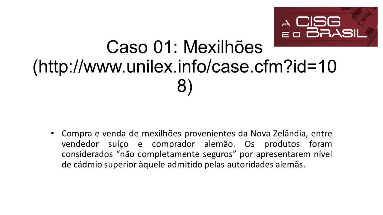 Caso 01: Mexilhões (http://www.unilex.info/case.cfm?id=10 8) Compra e venda de mexilhões provenientes da Nova Zelândia, entre vendedor suíço e comprad