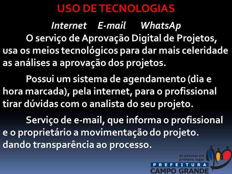 USO DE TECNOLOGIAS Internet E-mail WhatsAp O serviço de Aprovação Digital de Projetos, usa os meios tecnológicos para dar mais celeridade as análises a aprovação dos projetos.