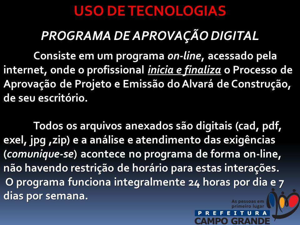 USO DE TECNOLOGIAS PROGRAMA DE APROVAÇÃO DIGITAL Consiste em um programa on-line, acessado pela internet, onde o profissional inicia e finaliza o Processo de Aprovação de Projeto e Emissão do Alvará de Construção, de seu escritório.