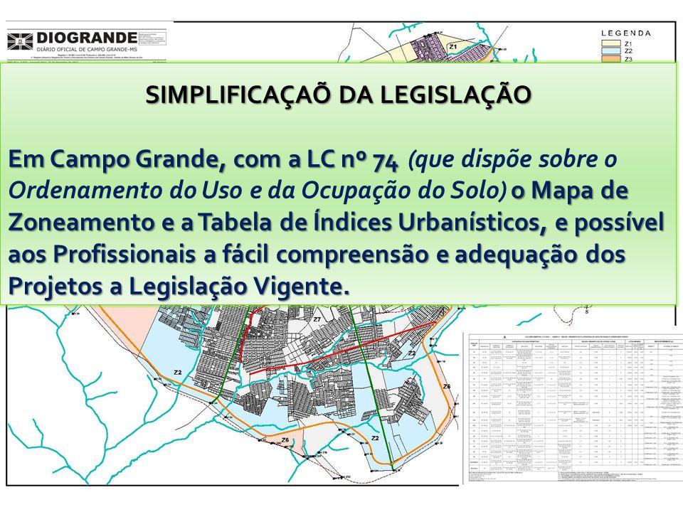 SIMPLIFICAÇAÕ DA LEGISLAÇÃO Em Campo Grande, com a LC nº 74 o Mapa de Zoneamento e a Tabela de Índices Urbanísticos, e possível aos Profissionais a fácil compreensão e adequação dos Projetos a Legislação Vigente.