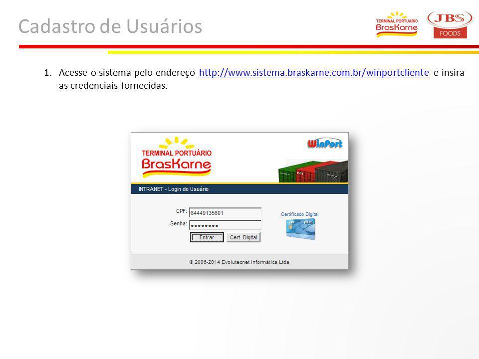 Cadastro de Usuários 1.Acesse o sistema pelo endereço http://www.sistema.braskarne.com.br/winportcliente e insira as credenciais fornecidas.http://www