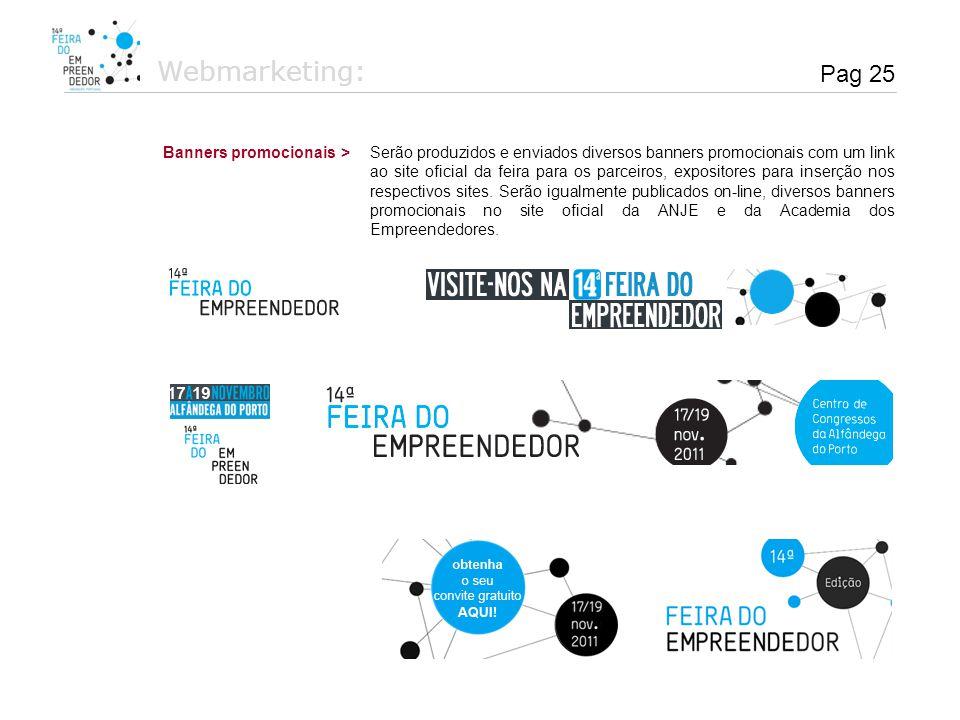 Webmarketing: Pag 25 Serão produzidos e enviados diversos banners promocionais com um link ao site oficial da feira para os parceiros, expositores par