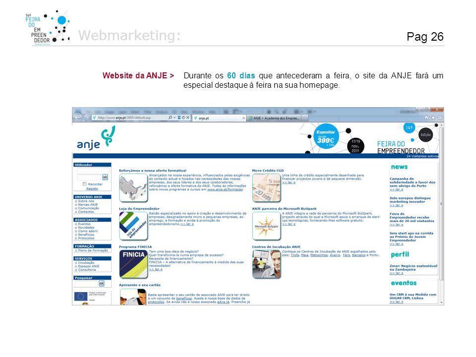 Durante os 60 dias que antecederam a feira, o site da ANJE fará um especial destaque à feira na sua homepage. Website da ANJE > Webmarketing: Pag 26