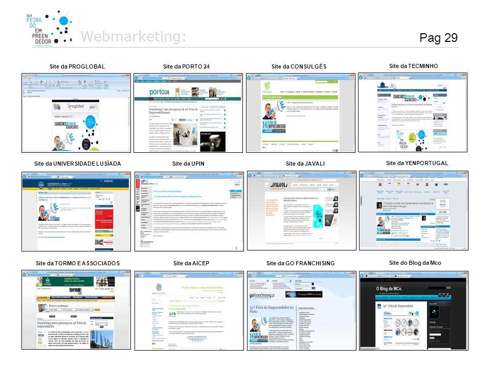 Webmarketing: Pag 29 Site da PORTO 24 Site da PROGLOBAL Site da CONSULGÉS Site da TECMINHO Site da UPIN Site da UNIVERSIDADE LUSÍADA Site da JAVALI Si