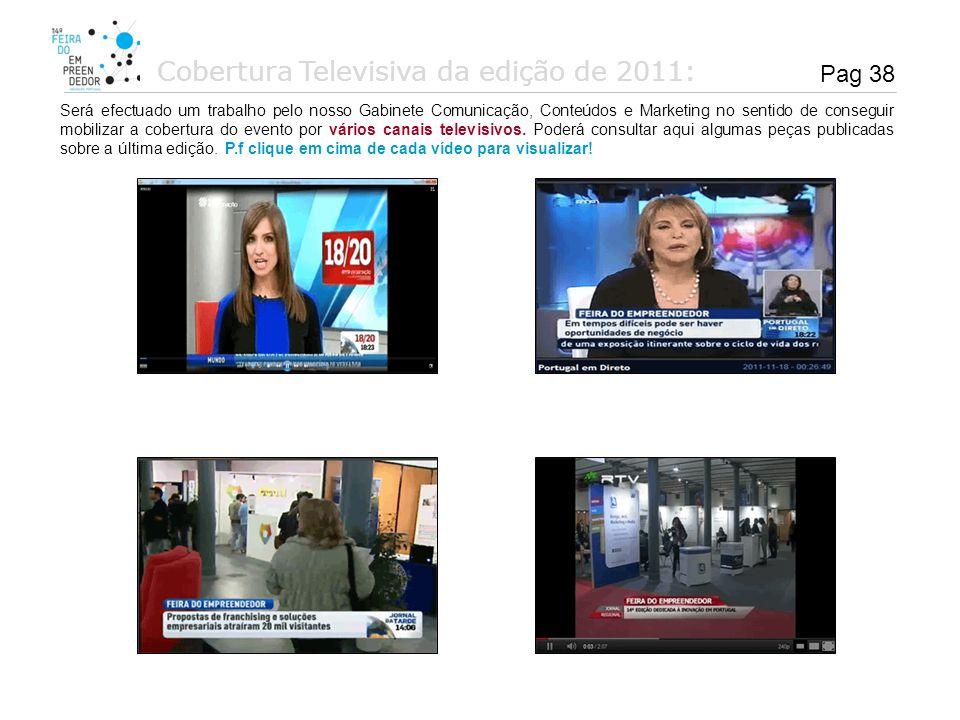 Pag 38 Cobertura Televisiva da edição de 2011: Será efectuado um trabalho pelo nosso Gabinete Comunicação, Conteúdos e Marketing no sentido de consegu