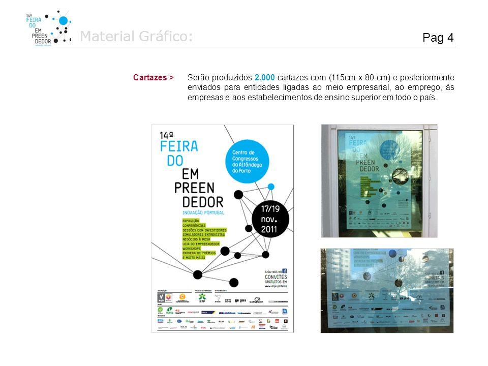 Material Gráfico: Serão produzidos e afixados dois outdoors em local estratégico no exterior e interior do Edifício da Alfandega do Porto.