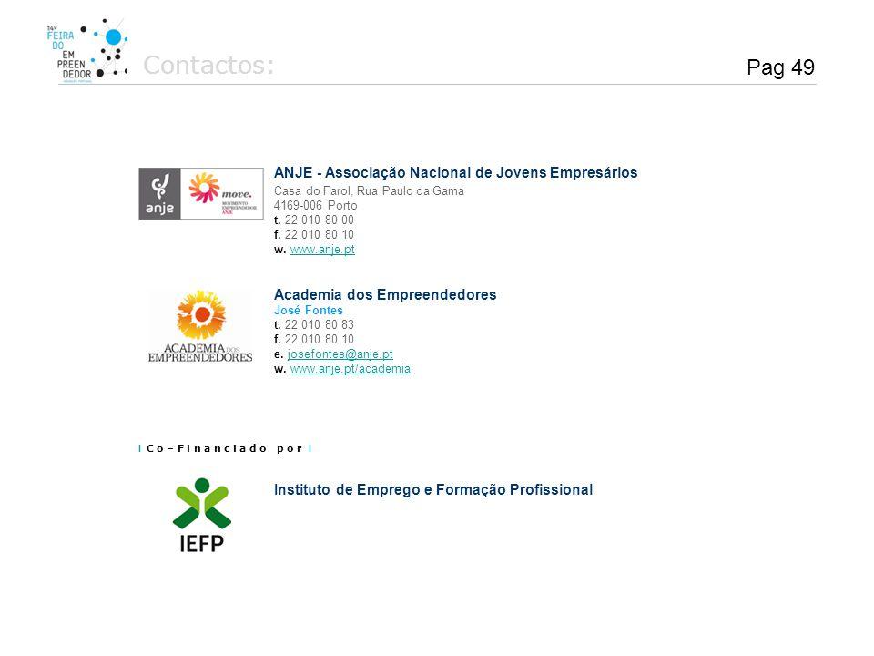 Pag 49 Contactos: ANJE - Associação Nacional de Jovens Empresários Casa do Farol, Rua Paulo da Gama 4169-006 Porto t. 22 010 80 00 f. 22 010 80 10 w.