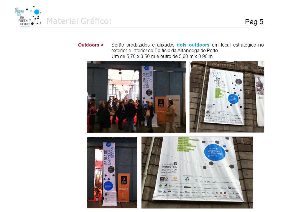 Material Gráfico: Serão produzidos e afixados dois outdoors em local estratégico no exterior e interior do Edifício da Alfandega do Porto. Um de 5,70