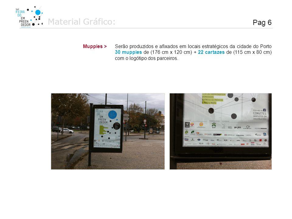 Material Gráfico: Serão produzidos e afixados em locais estratégicos da cidade do Porto 30 muppies de (176 cm x 120 cm) + 22 cartazes de (115 cm x 80