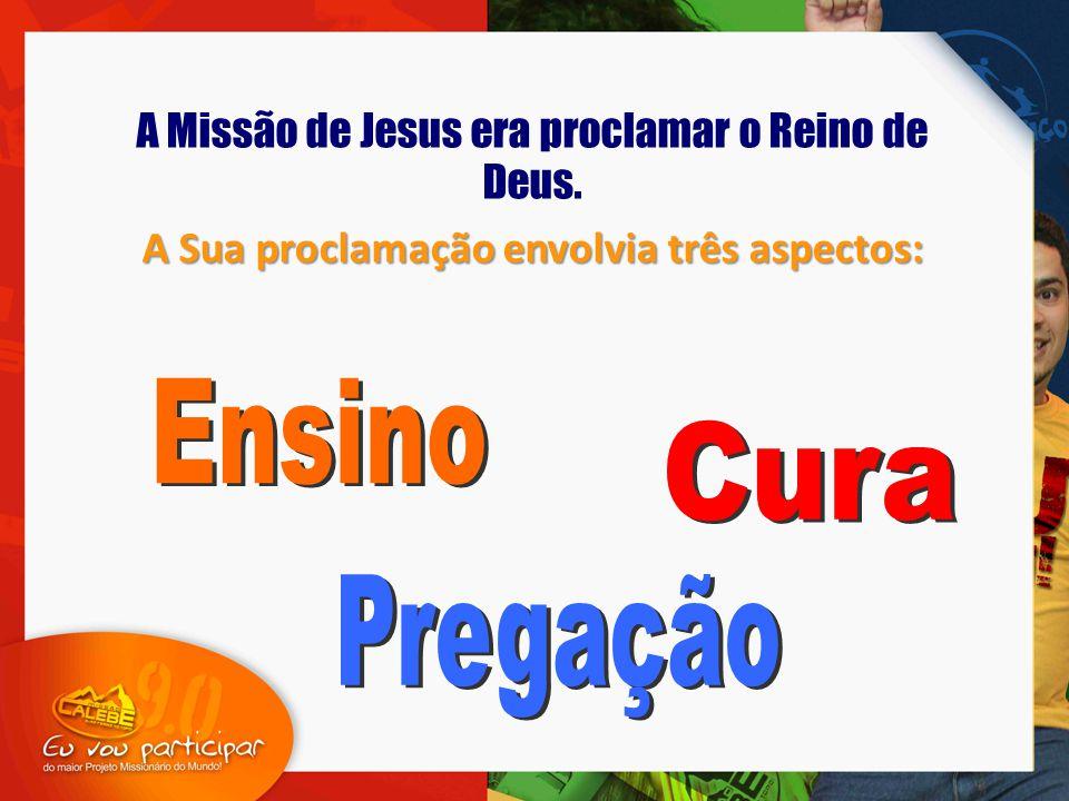 A Missão de Jesus era proclamar o Reino de Deus. A Sua proclamação envolvia três aspectos: