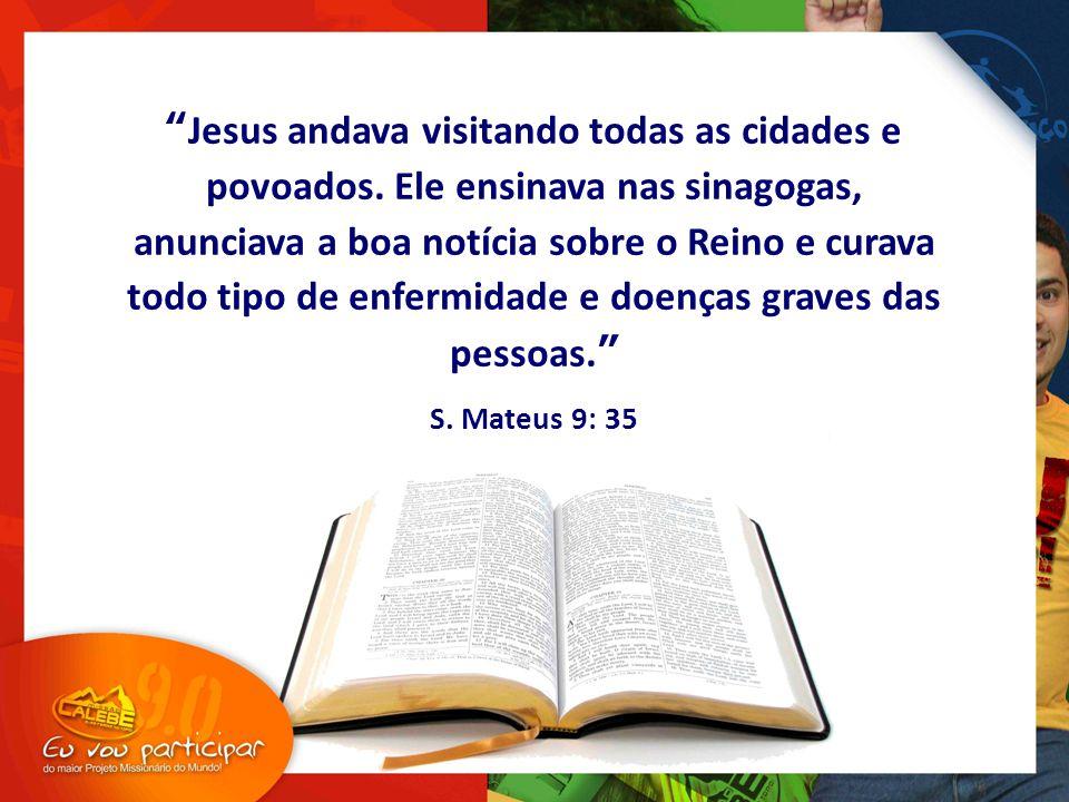 """Jesus andava visitando todas as cidades e povoados. Ele ensinava nas sinagogas, anunciava a boa notícia sobre o Reino e curava todo tipo de enfermida"
