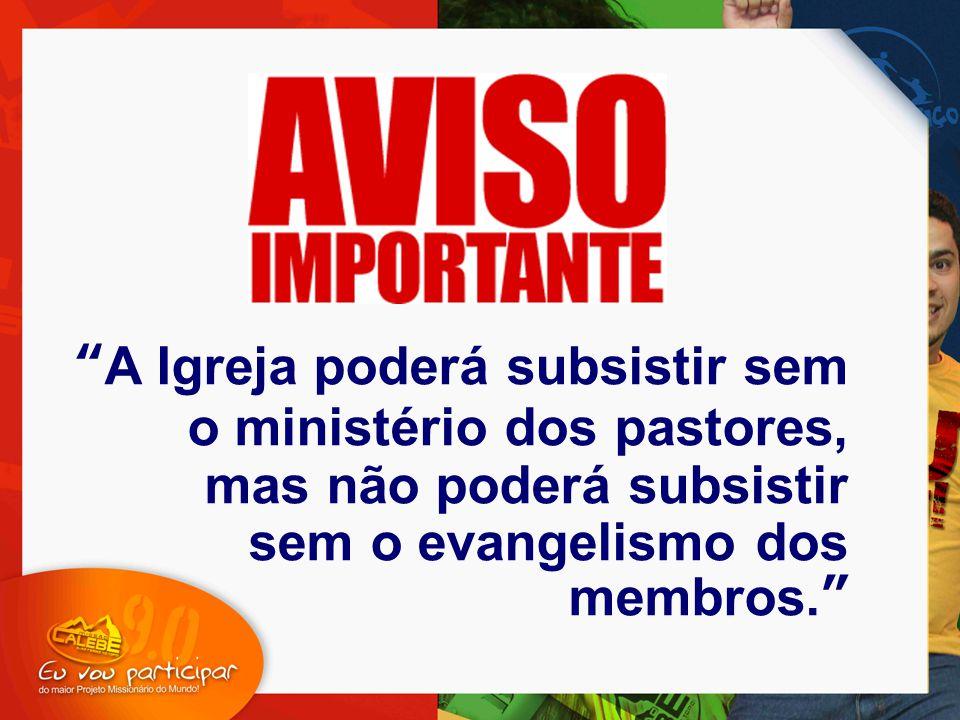 """""""A Igreja poderá subsistir sem o ministério dos pastores, mas não poderá subsistir sem o evangelismo dos membros."""""""