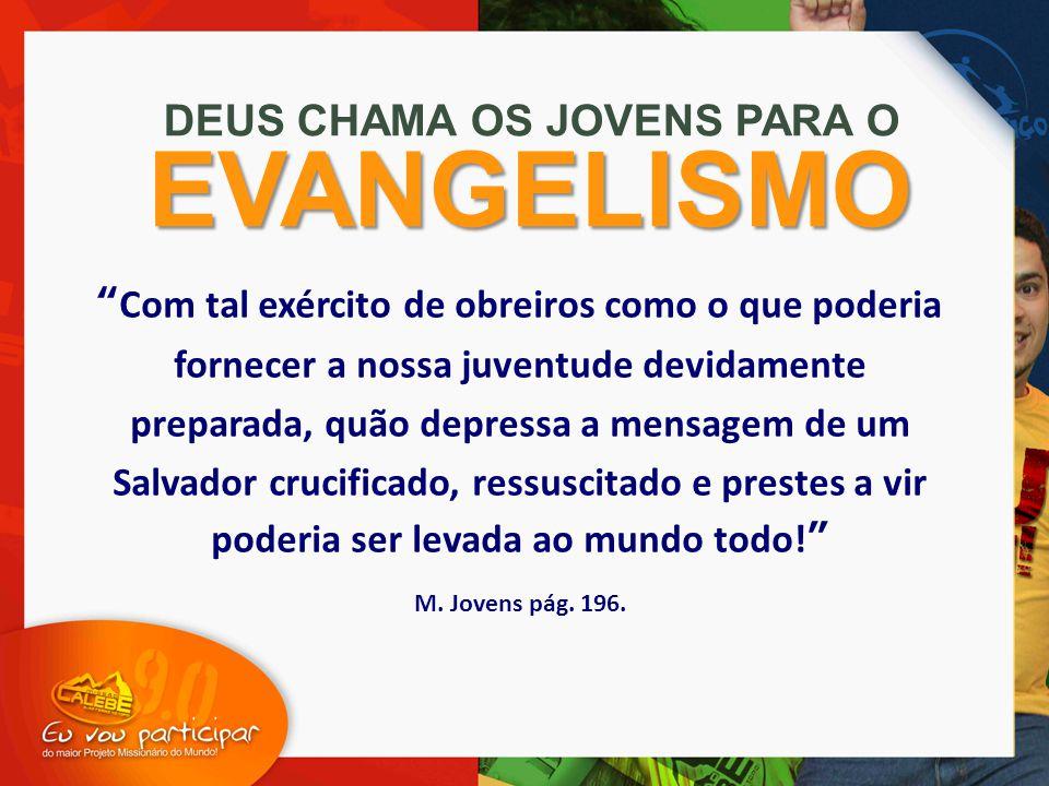 """""""Com tal exército de obreiros como o que poderia fornecer a nossa juventude devidamente preparada, quão depressa a mensagem de um Salvador crucificado"""