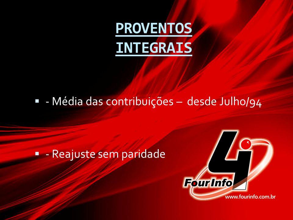 PROVENTOS INTEGRAIS  - Média das contribuições – desde Julho/94  - Reajuste sem paridade