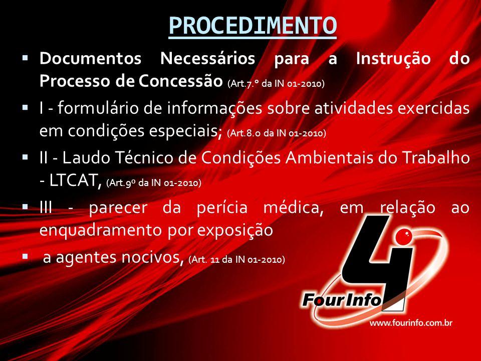 PROCEDIMENTO  Documentos Necessários para a Instrução do Processo de Concessão (Art.7.° da IN 01-2010)  I - formulário de informações sobre atividad